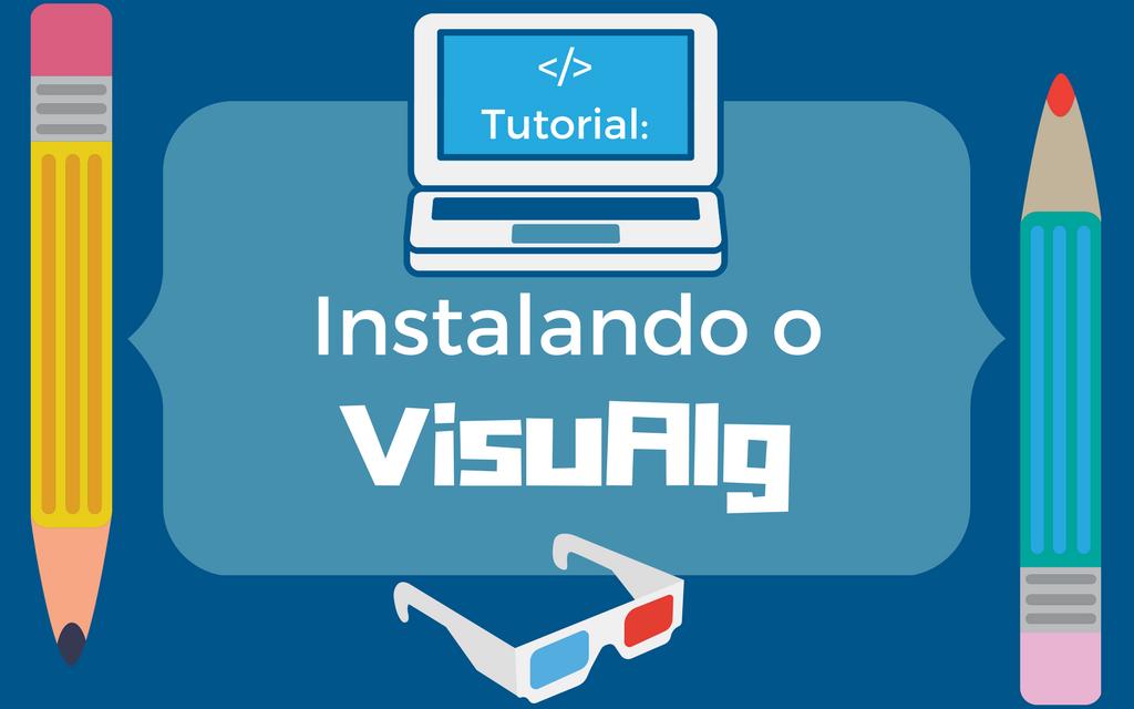Tutorial: Saiba como instalar o VisuAlg  e conheça a fundo esta ferramenta